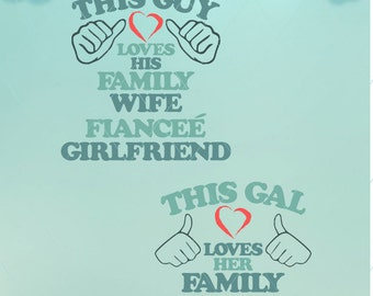 Guy loves his / Gal loves her / Fiancee / Fiance / Wife / Husband / Family / Girlfriend / Boyfriend / Guy loves his SVG / Girl loves her SVG