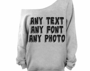 Slouchy Custom Sweatshirt, CUSTOM TEXT Design, Slouchy Oversized Sweatshirt, Design Your Own, Choose Font and Colors, & PLUS!