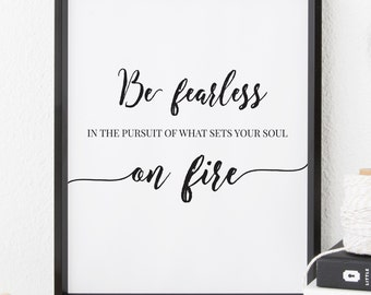 Printable art | Be fearless in the pursuit of what sets your soul on fire - Printable wall art Motivational Quote Print instant download