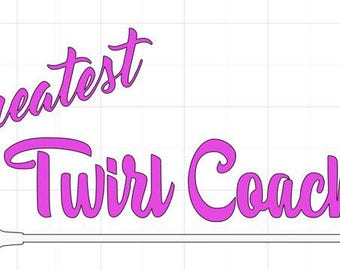 Greatest Twirl Coach decal | Greatest Twirl Coach Sticker | Twirl Coach | Baton Twirling Coach | FREE shipping