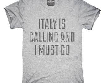 Funny Italy Is Calling and I Must Go T-Shirt, Hoodie, Tank Top, Gifts