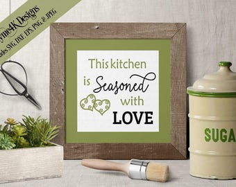 "SVG, Digital Design ""This Kitchen is Seasoned with Love"" Instant Download - includes svg, dxf, eps, png and jpeg formats"