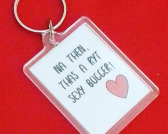 Na Then, Thas A Ryt Sexy Bugger Keyring, Yorkshire Slang, Sheffield Style Keyring, Anniversary Gifts, Bespoke Keychains, Adult Gifts