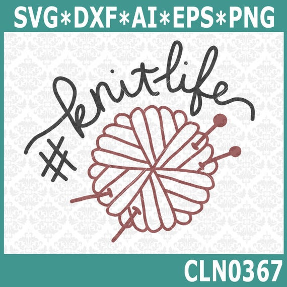 CLN0367 Knitter Knit life Knitting Yarn Ball Crafting SVG DXF Ai Eps PNG Vector Instant Download Commercial Cut File Cricut Silhouette