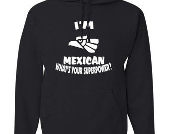 I'm Mexican What's your superpower?  Black Hooded Sweatshirt Hoodie Hoody  With Custom Text(optional)