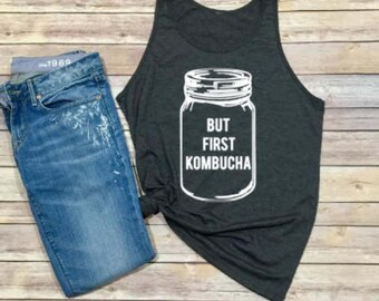 But First Kombucha Tank - Kombucha Shirt - Mason Jar Shirt - Unisex Adult Tank - Women's Tank - Unisex Clothing - Women's Shirt - Booch Tank