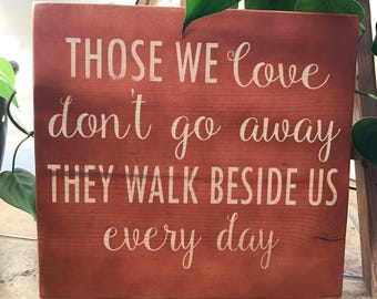 Those We Love Don't Go Away They Walk Beside Us Every Day Sign