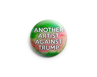 Donald Trump,  Another artist against Trump, Anti-Racism, Pinback Button, Human Rights Button, Refugee Support Badge, Homophobia pinback