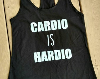 Cardio is hardio tank, funny workout tank top, gym shirt, runner's shirt, dancers shirt, work out, funny workout shirt, workout clothes