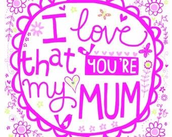 Mum - 'love that you're my mum' card