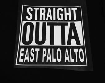 Straight Outta East Palo Alto.  Hometown East Palo Alto Shirt.  Community T-shirt. Customizable T-shirt