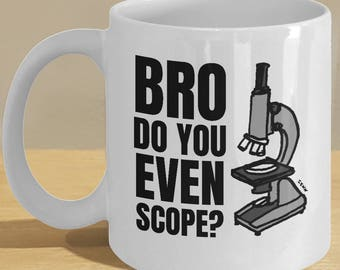 Medical science, pathologist, biology graduate gift mug // Funny microscope coffee cup // Bro Do You Even Scope