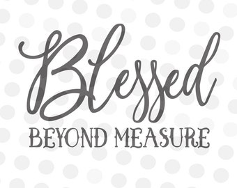 Beyond Measure Svg - Blessed Svg - Blessed Beyond DXF - Blessed Measure Svg - Religious Svg - Christian Svg - Saying Svg - Quote svg