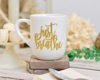 Just breathe coffee cup - tea cup - breathe mug - gift for a friend - gold design - coffeetime