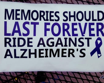 Memories should last forever ride against alzheimer's shirt for Riding for Alzheimers benifit June 24th 2017 in Clinton WI