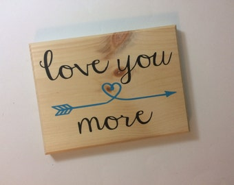 I love you more sign - I love you sign - I love you - love plaque - love quote plaque - anniversary gift - wedding gift - gift for her