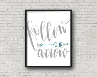 Follow Your Arrow (5x7, 8x10, 11x14 Prints Included!), Motivational Poster, Nursery Wall Art, Inspirational Wall Art, Nursery Decor, Prints