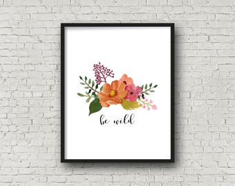 Be Wild, Typography Poster, Nursery Wall Art, Master Bedroom Decor, Watercolor Art, Floral Art, Floral Wall Art, Motivational Poster, Prints