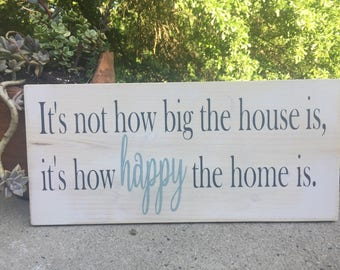 It's not how big the house is, it's how happy the home is.Painted wood sign,Family saying,gallery wall sign,subway art,inspirational saying
