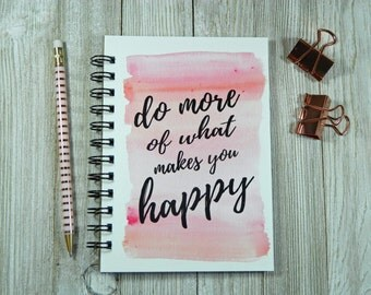 Do more of what makes you happy -  Notebook/Journal