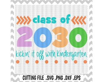 Kindergarten SVG, Class of 2030,  First Day of Kindergarten, Svg-Dxf-Png-Fcm, Cut Files For Silhouette Cameo/ Cricut, Svg Download.