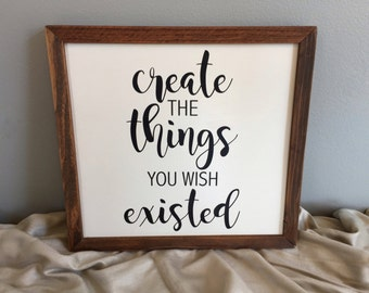 "12 x 12 Trimmed Sign ""Create The Things You Wish Existed"""