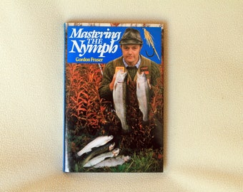 Mastering the Nymph by Gordon Fraser - First Edition