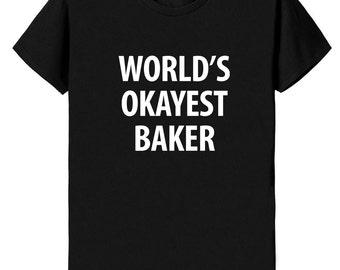 Baker T-Shirt, World's Okayest Baker T Shirt Gift for Him or Her - 1149