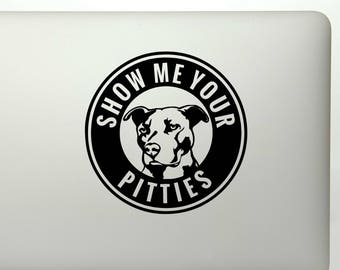 Show me your pitties pit bull die cut vinyl decal sticker. quality decals for mugs, car windows, laptops and more