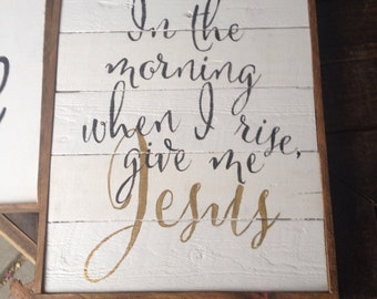 In the morning when I rise, give me Jesus-black and white and gold- rustic framed pallet wood sign