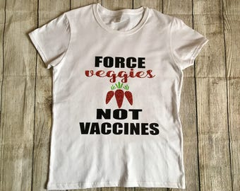 Force Veggies Not Vaccines T-Shirt // No Vaccines Apparel // Force Veggies Not Vaccines Tank Top // No Vaccines // Womens Clothing