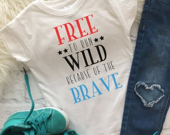 Free to run wild because of the brave shirt | 4th of July shirt | Fourth of July shirt | Independence day shirt | Military shirt for kids