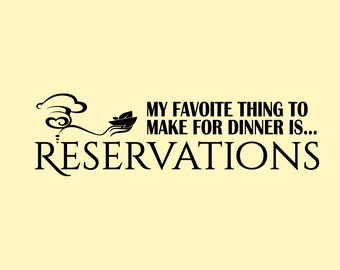 "23"" x 10"" My Favorite thing to make for dinner is RESERVATIONS Vinyl Decal"