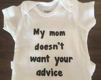 New Mom Gift - My Mom Doesn't Want Your Advice Onesie - Funny Onesie - Funny Bodysuit - Funny Infant Bodysuit - New Mom Infant Bodysuit