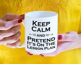 Keep Calm and Pretend It's on the Lesson Plan mug, teacher mug, teacher gift (M897)