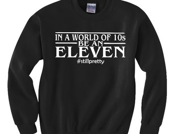 Stranger Things Shirt, Stranger Things Eleven, In a World of 10s Be an Eleven, Dustin, Comfy Black Sweater, Gift for Him, Gift for Her,