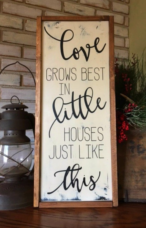 Love grows best in little houses just like this wood sign for Bare kitchen wall ideas