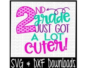 School SVG * 2nd Grade Just Got A Lot Cuter Cut File - DXF & SVG Files - Silhouette Cameo, Cricut