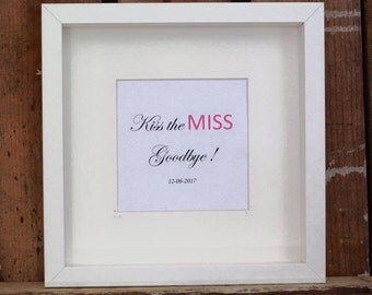 Personalised Kiss the Miss goodbye frame, bride-to-be frame