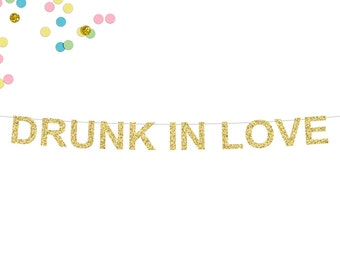 Drunk in Love Glitter Banner | Bachelorette Banner | Wedding Banner | Bridal Shower Banner | Wedding Sign | Wedding Decor | Glitter Banner