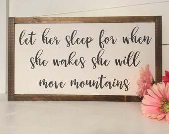 Let her sleep for when she wakes she will move mountains, nursery signs