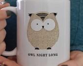 Owl Coffee Mug/Owl Mug/Owl Night Long/Owl Gift/Funny animal gift/Owl Mugs/Owl Decor/Gift for her/Gift for him/Christmas Gift/teacher gift