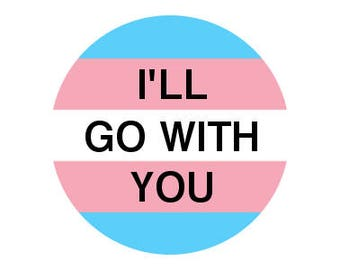 "I'll Go With You 1.25"" pinback button"