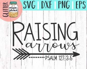 Raising Arrows svg eps dxf png Files for Cutting Machines Cameo Cricut, Bible Quote, Mama Bear, Southern Girl, Funny, Christian Mom, Sayings