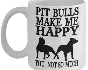 Pit Bull Mug -Pit Bulls Make Me Happy You, Not So Much - Pit Bull Gift