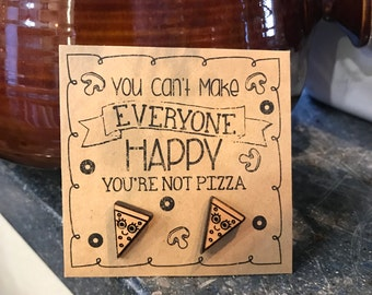 You Can't Make Everyone Happy You're Not Pizza wood pizza earrings