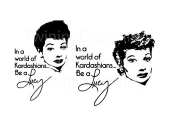 In a world of kardashians be a lucy i love lucy lucille ball SVG PNG DXF