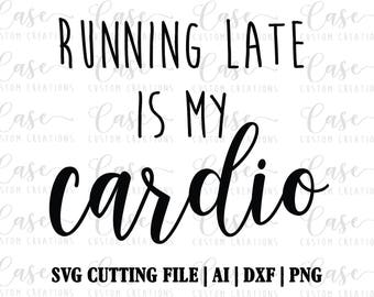Running late is my cardio SVG Cutting File | Instant Download | Cricut & Silhouette | Custom Svg