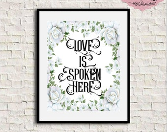 Love is spoken here, Printable Quote, Love Quote, Love Quote Print, Bedroom wall art, Floral Quote, Home Wall Art, Family Wall Art, 8x10