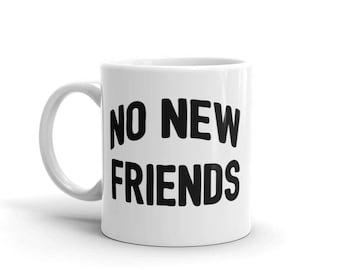 No New Friends Mug | Anti-Social Mug | Funny Coffee Mug | Friends Coffee Mug | Trendy Mug | Funny Mug | Co Worker Mug | Co Worker Gift